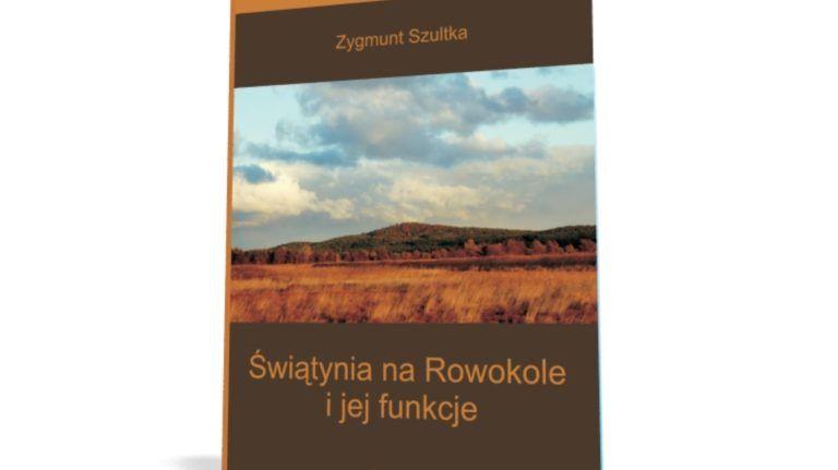 """Książka prof. Zygmunta Szultki pt. """"Świątynia na Rowokole i jej funkcje"""""""