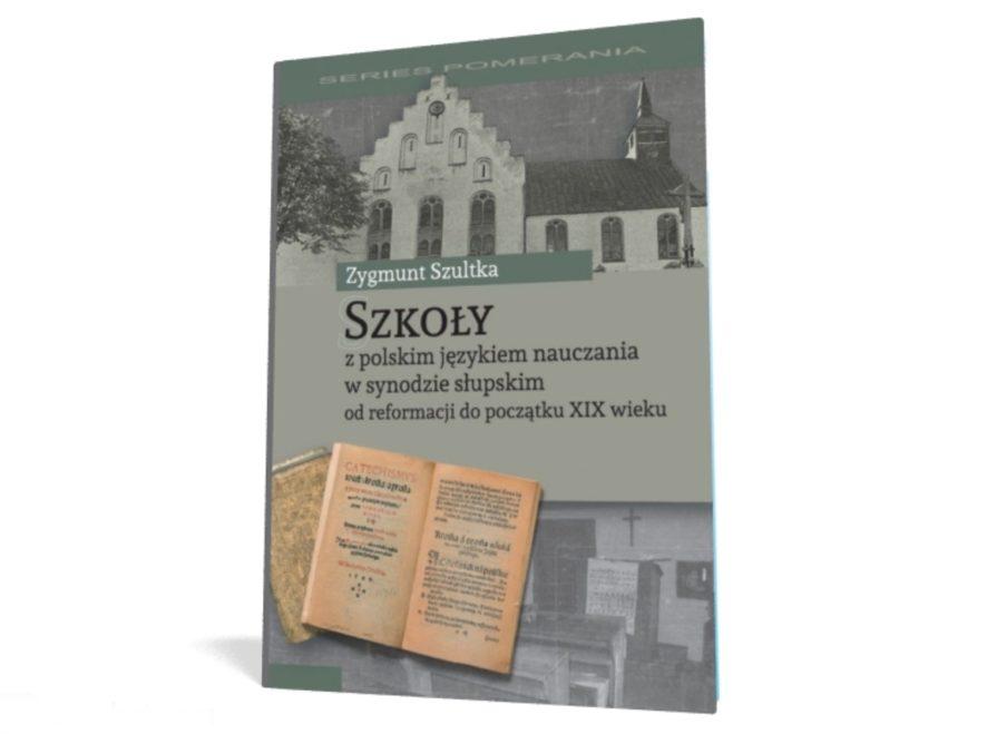 zygmunt_szultka_szkoly_z_polskim_jezykiem_nauczania_w_synodzie_slupskim_od_reformacji_do_poczatku_xix_wieku