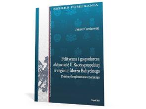 """Książka """"Polityczna i gospodarcza aktywność II Rzeczypospolitej w regionie Morza Bałtyckiego. Problemy bezpieczeństwa morskiego"""""""