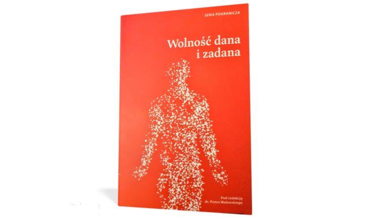 """Książka """"Wolność dana i zadana książka"""" pod redakcją dr Piotra Walewskiego"""