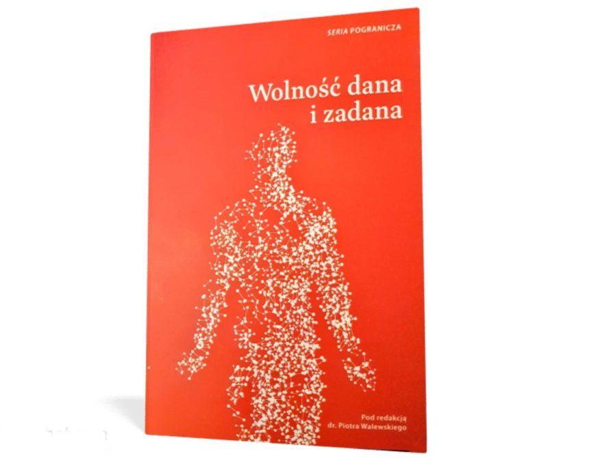 Wolnosc_dana_i_zadana_pod_redakcja_piotra_walewskiego